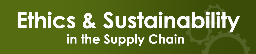 Ethics and Sustainability in the Supply Chain